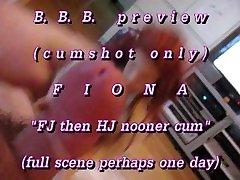 B.B.B. preview: Fiona Nooner FJ & HJcumshot onlyAVI noslomo
