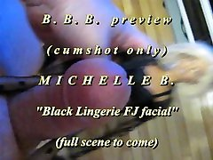 BBB preview: Michelle B. Black Lingerie FJ facialcum onlyAVI noSloMo