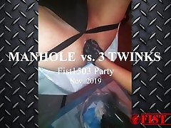 MANHOLE VS 3 TWINKS FIST1503 PARTY NOV. 2019